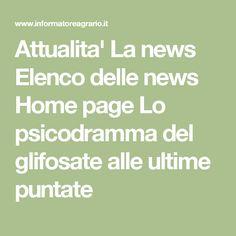 Attualita'       La news  Elenco delle news  Home page    Lo psicodramma del glifosate alle ultime puntate