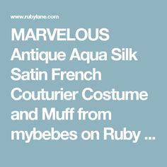 MARVELOUS Antique Aqua Silk Satin French Couturier Costume and Muff  from mybebes on Ruby Lane
