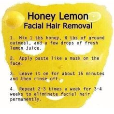Just thought I'd pin this to my wedding help board because facial hair can be troublesome and if you need a little help, maybe this will work!! Honey Lemon Facial Hair Remover  #weddingtips