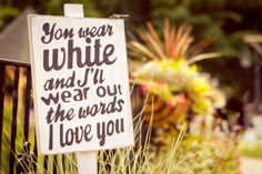 Wedding Signs, You'll Wear White and I'll Wear Out The Words I Love You, custom wedding signs on Etsy, $27.95