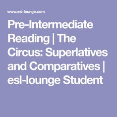 Pre-Intermediate Reading | The Circus: Superlatives and Comparatives | esl-lounge Student