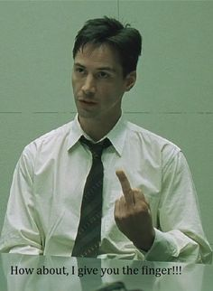 """Keanu Reeves """"How about I give you the middle finger?"""""""