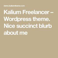 Kalium Freelancer – Wordpress theme. Nice succinct blurb about me
