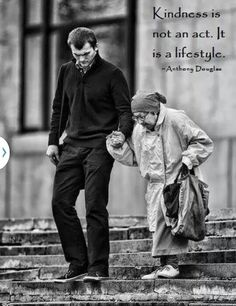 Kindness...I SAW A PHOTO OF MATT DAMON WALKING DOWN THE STREET IN NYC WITH HIS FAMILY. HE HAPPENED TO SEE AN ELDERLY WOMAN STEPPING OFF A CURB AND WENT OVER AND HELPED HER DOWN. I HAVE LOVED HIM EVER SINCE.