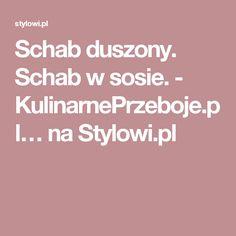 Schab duszony. Schab w sosie. - KulinarnePrzeboje.pl… na Stylowi.pl
