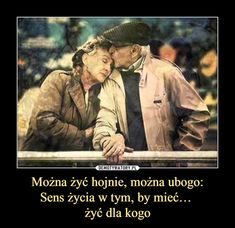 Można żyć hojnie, można ubogo:Sens życia w tym, by mieć… żyć dla kogo – Motivational Quotes, Inspirational Quotes, Growing Old Together, Everything And Nothing, Faith In God, What Is Love, Friends Forever, Relationship Quotes, Quotations