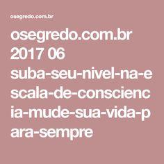 osegredo.com.br 2017 06 suba-seu-nivel-na-escala-de-consciencia-mude-sua-vida-para-sempre