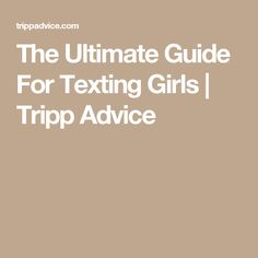 The Ultimate Guide For Texting Girls | Tripp Advice