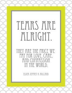 ~Tears Are Alright...Elder Jeffery R. Holland~