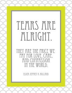 ~Tears Are Alright...Elder Jeffery R. Holland~