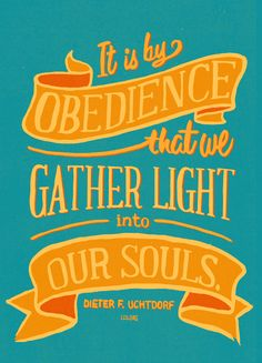 """It is by obedience that we gather light into our souls."" —Dieter F. Uchtdorf #LDS"