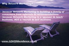 Why Network Marketing? Because Of Referrals & Recommendations, and Network Marketing Is A Sponsor & Teach Business. That's Why Network Marketing