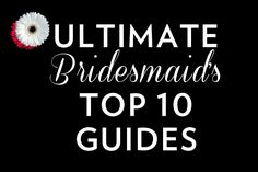 Ultimate Bridesmaids Top 10 Guides (Bridal Shower Games, Writing a Maid of Honor Speech, Planning a Bachelorette Weekend and much more!)