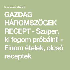 GAZDAG HÁROMSZÖGEK RECEPT - Szuper, ki fogom próbálni! - Finom ételek, olcsó receptek