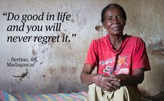 """Do good in life and you will never regret it."" Bertine, 69, Madagascar."