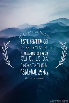 Psalmul 25:14 verset Biblia romana God Loves Me, Science And Nature, Verses, Blessed, Faith, My Love, Artwork, Quotes, Movies