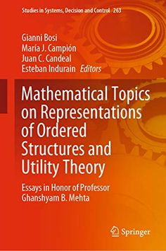 Mathematical topics on representations of ordered structures and utility theory : Essays in honor of Professor Ghanshyam B. Mehta / Gianni Bosi, [y otros], editors Professor, January, Author, Study, Products, Studio, Investigations, Studying, Research