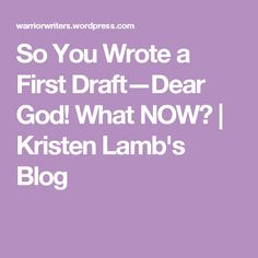 So You Wrote a First Draft—Dear God! What NOW? | Kristen Lamb's Blog