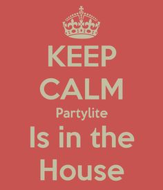 KEEP CALM Partylite Is in the House www.partylite.biz/lucylucandles