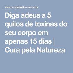 Diga adeus a 5 quilos de toxinas do seu corpo em apenas 15 dias   Cura pela Natureza