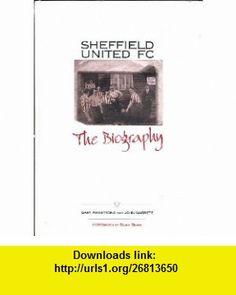 Sheffield United FC The Biography (9781874718659) Gary Armstrong, John Garrett , ISBN-10: 1874718652  , ISBN-13: 978-1874718659 ,  , tutorials , pdf , ebook , torrent , downloads , rapidshare , filesonic , hotfile , megaupload , fileserve