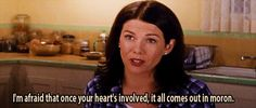 I'm afraid that once your heart's involved, it all comes out in moron.   The 23 Wisest Things Lorelai Gilmore Ever Said