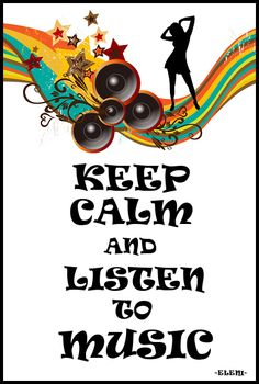 KEEP CALM AND LISTEN TO MUSIC  - created by eleni