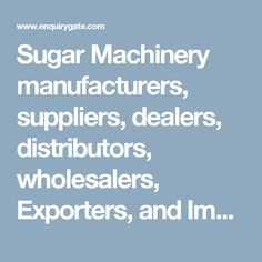 Sugar Machinery manufacturers, suppliers, dealers, distributors, wholesalers, Exporters, and Importers in Delhi, India - at Enquiry Gate – To Get Business Enquiry
