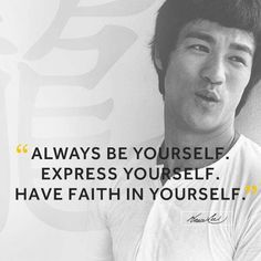 Be yourself! Express yourself! Have Faith in yourself!