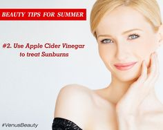 KEEP YOUR NATURAL GLOW ON THIS SUMMER WITH THESE BEAUTY TIPS: #2 Use Apple Cider Vinegar to treat Sunburn. #VenusBeauty