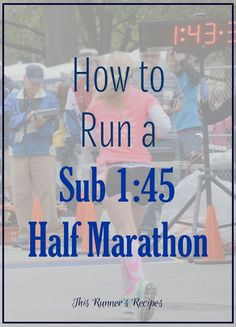How to Run a Sub 1:45 Half Marathon: 12 Tips to Train for a Half Marathon PR