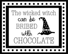 Halloween Sign: The Wicked Witch can be bribed with Chocolate Halloween Quotes, Halloween Signs, Halloween Cards, Holidays Halloween, Happy Halloween, Halloween Decorations, Halloween Vinyl, Halloween Humor, Halloween Ideas
