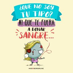 ¿Que no soy tu tipo? Ni que te fuera a donar sangre! #divertidas #graciosas #humor #funny Inspirational Phrases, Meaningful Quotes, Phrase Cool, Funny Images, Funny Pictures, Normal Quotes, Best Quotes, Love Quotes, Purple Quotes