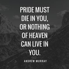 """Quote: """"Pride must die in you, or nothing of heaven can live in you."""" --Andrew Murray Biblical Quotes, Bible Verses Quotes, Faith Quotes, Spiritual Quotes, Words Quotes, Wise Words, Sayings, Repentance Quotes, Pride Quotes"""