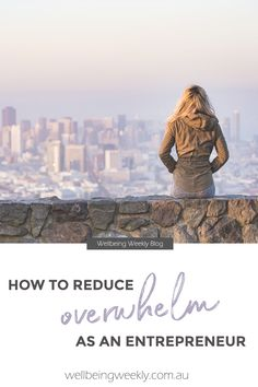 How To Reduce Overwhelm As An Entrepreneur – Wellbeing Weekly Self Conscious, Emotional Intelligence, Best Self, Self Care, Mindset, Anxiety, Entrepreneur, Health Fitness, Tips