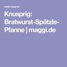 Knusprig: Bratwurst-Spätzle-Pfanne | maggi.de