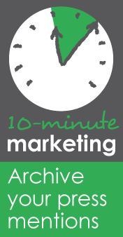 This week's 10-Minute Marketing task: Archive your press mentions. #bizmama