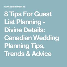 8 Tips For Guest List Planning -  Divine Details: Canadian Wedding Planning Tips, Trends & Advice