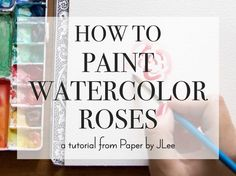 Watercolor Roses Tutorial: Paper by JLee