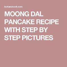 MOONG DAL PANCAKE RECIPE WITH STEP BY STEP PICTURES