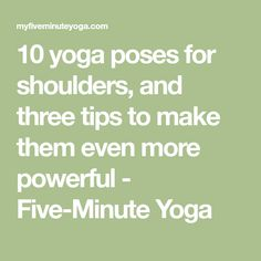 10 yoga poses for shoulders, and three tips to make them even more powerful - Five-Minute Yoga