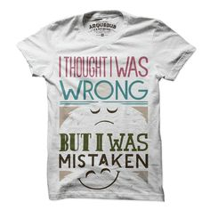 Always Right Tee Women's White by Arquebus  My dad always said this!!!!! Need this shirt!