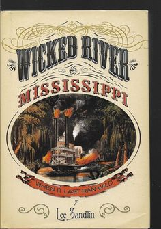 WICKED RIVER The Mississippi When It Last Ran Wild 1st Edition Lee Sandlin