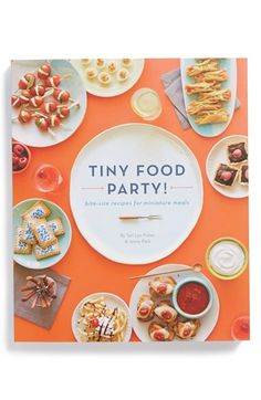 'Tiny Food Party!: Bite-Size Recipes for Miniature Meals' Cookbook http://rstyle.me/n/nd29hr9te