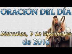Oración del día (Miércoles, 9 de Noviembre de 2016) - YouTube