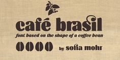 "Typeface: Cafe Brasil by Sofia Mohr  Cafe Brasil by Sofia Mohr, was based on the shape of a coffee bean. It was created to represent epresent coffee, especially for use in packaging, brand titles, logos and menus. ""Café Brasil has delicate details and ligatures that represent the liquid, foam and steam of a good cup of coffee,"" Mohr comments."