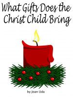 What Gifts Does the Christ Child Bring, an ebook by Joan Uda at Smashwords For free download, use coupon code EX27K. Expires midnight 12/24/12. Have a Merry Christmas.