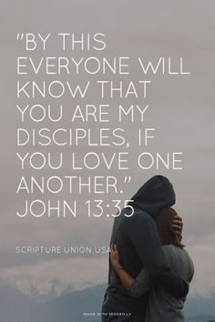 """""""By this everyone will know that you are my disciples, if you love one another."""" John 13:35 - Scripture Union USA 