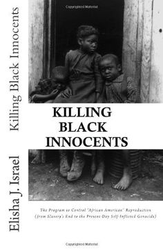 """Killing Black Innocents: The Program to Control """"African American"""" Reproduction (from Slavery's End to the Present-Day Self-Inflicted Genocide), http://www.amazon.com/dp/1468175246/ref=cm_sw_r_pi_awd_9a5esb0K6K1HM"""
