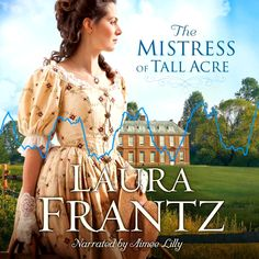 The Mistress of Tall Acre - by Laura Frantz (AudioCD) 18th Century Novels, My Romance, American Revolution, Mistress, Good News, Audio Books, Acre, Daughter, Sign
